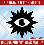 Big Data Is Watching You - Choose Privacy Week 2018 logo